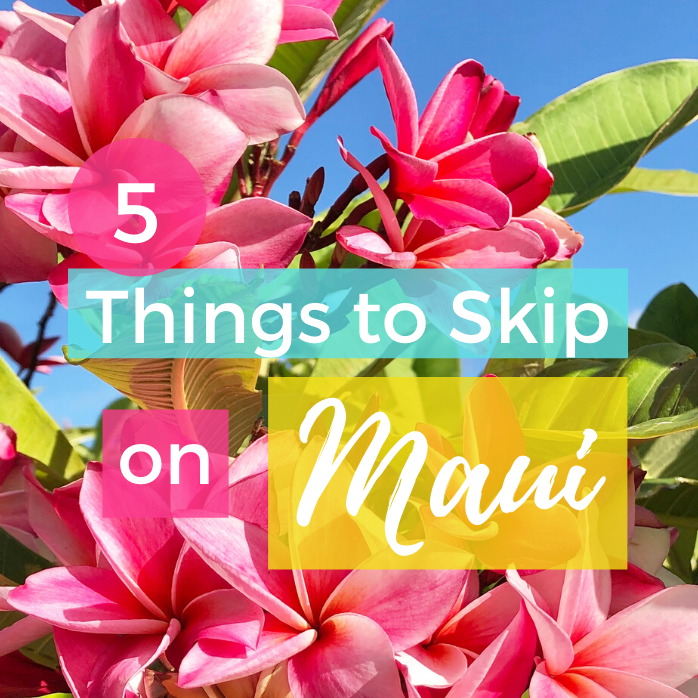 5 Things to Skip on Maui (and What to Do Instead)