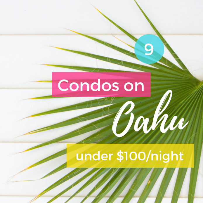 9 Condos on Oahu under $100/Night