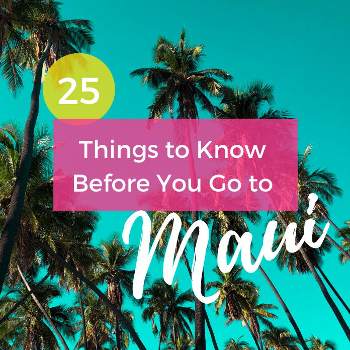 25 Things to Know Before You Go to Maui