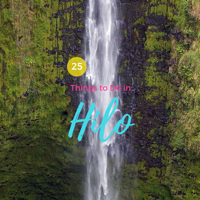 25 Things to Do in Hilo, Big Island