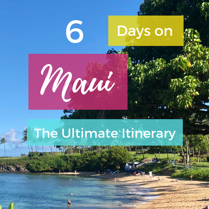 The Best 6-Day Maui Itinerary