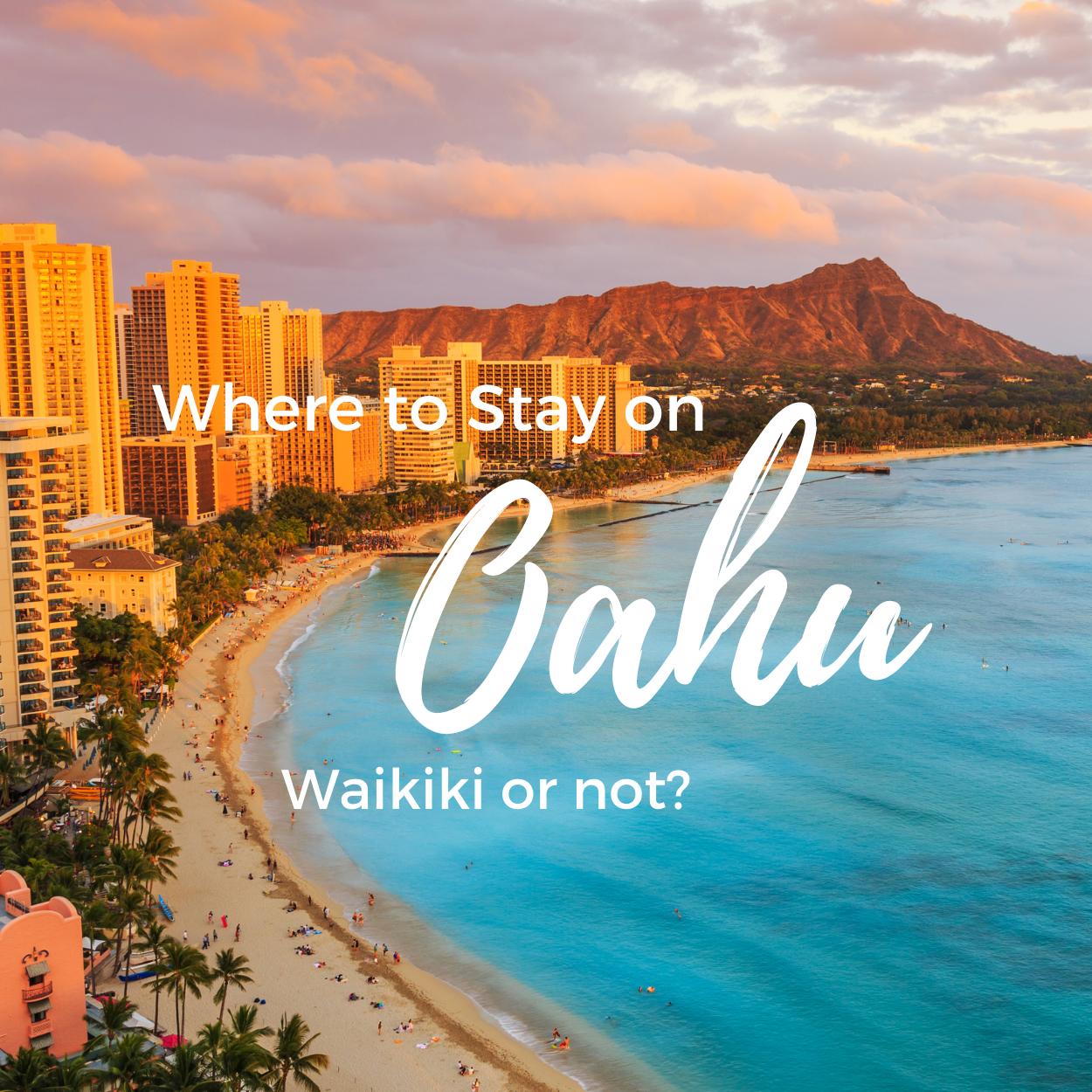 Where to Stay in Oahu: Waikiki or Not?