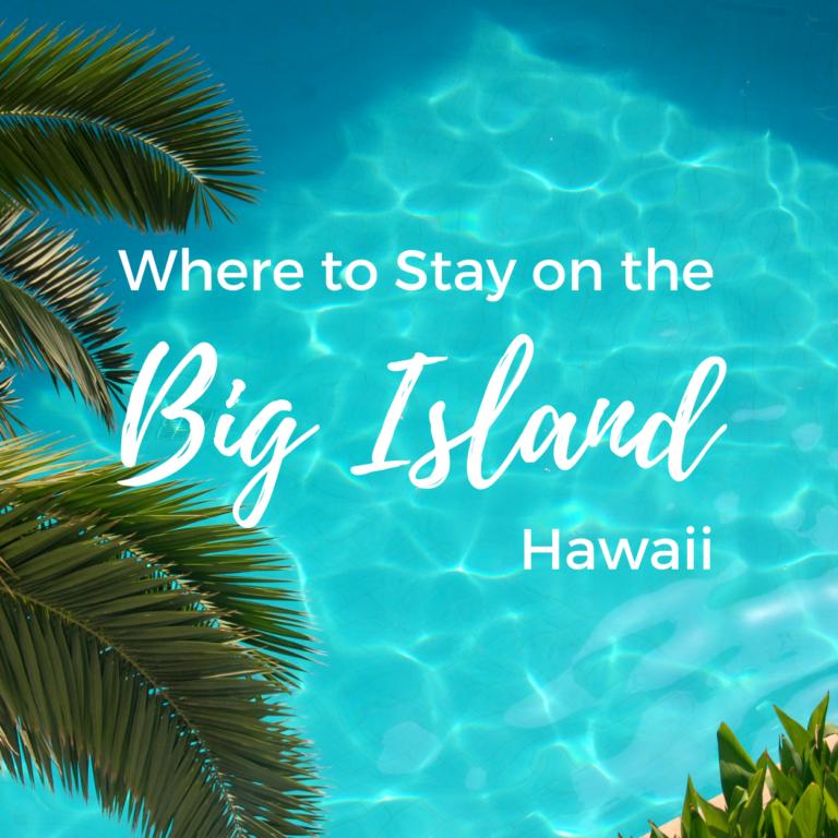 Where to Stay on the Big Island, Hawaii