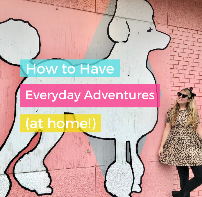 How to Have Everyday Adventures