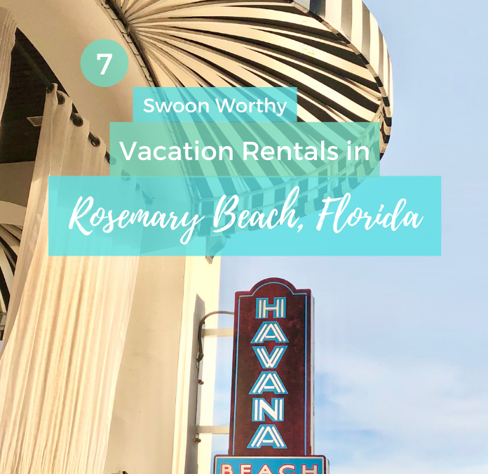 7 Swoon Worthy Rosemary Beach Florida Vacation Rentals