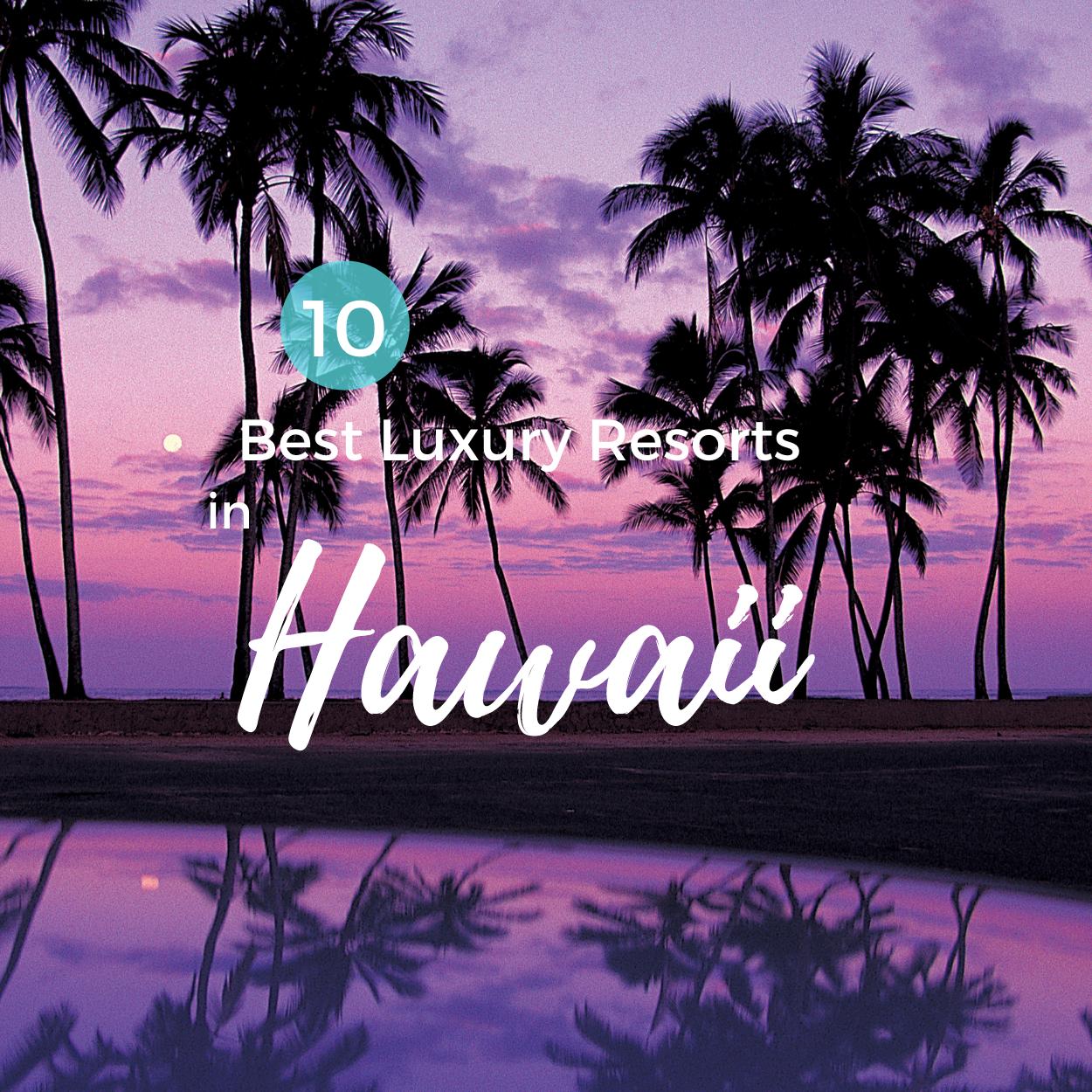 10 Favorite Luxury Resorts in Hawaii