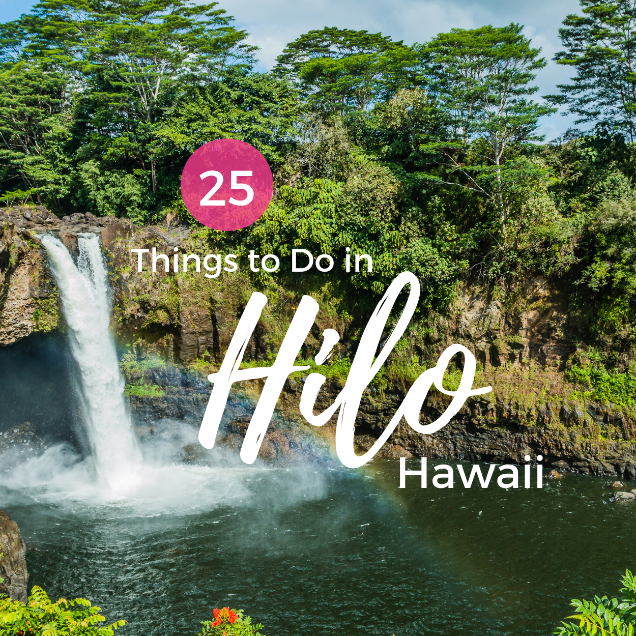 25 Things to Do in Hilo, Hawaii