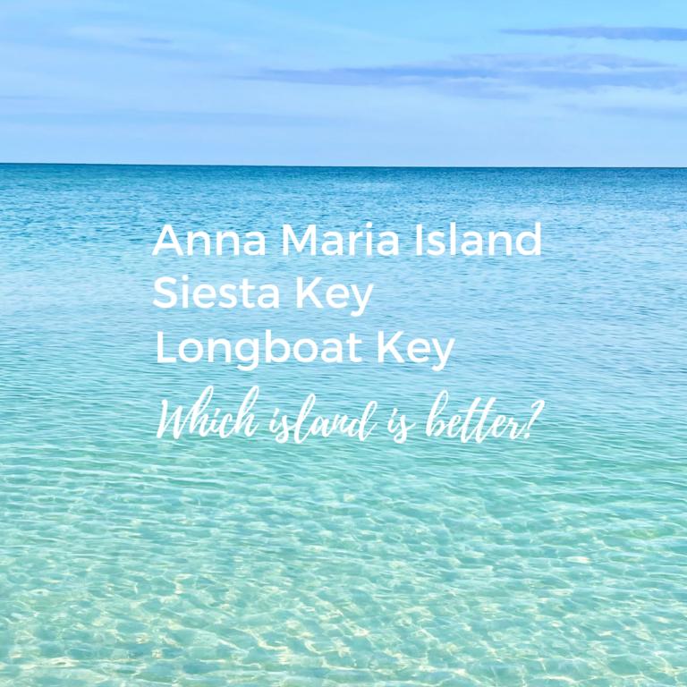 Longboat Key vs Siesta Key vs Anna Maria Island: Which Island Is Best?