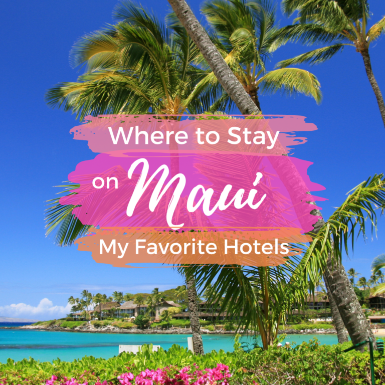 Where to Stay in Maui: My Favorite Maui Hotels & Resorts