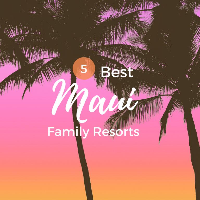 5 Best Maui Family Resorts