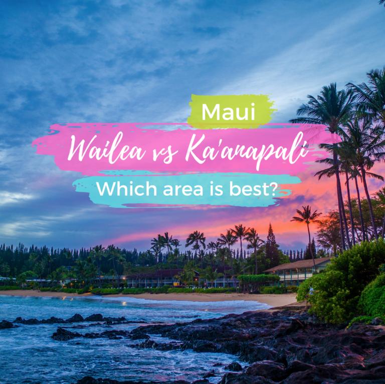 Wailea vs Ka'anapali: The Best Area to Stay on Maui