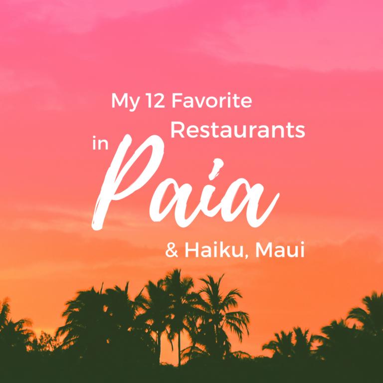 My Favorite Paia & Haiku Restaurants (Maui)